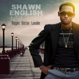 Shawn English - Bigger Better Louder
